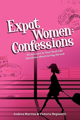 Expat Women Enterprises Pty Ltd Atf Expat Wom Expat Women: Confessions - 50 Answers to Your Real-Life Questions about Living Abroad by Martins, Andrea/ Hepworth, Victoria/ Pa at Sears.com
